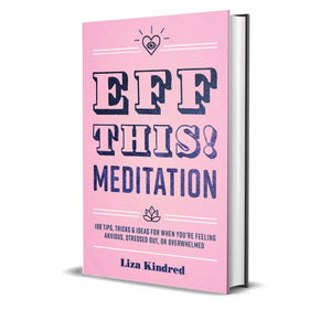 EFF THIS Meditation by Liza Kindred