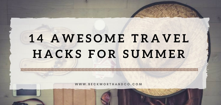 14 Awesome Travel Hacks for Summer