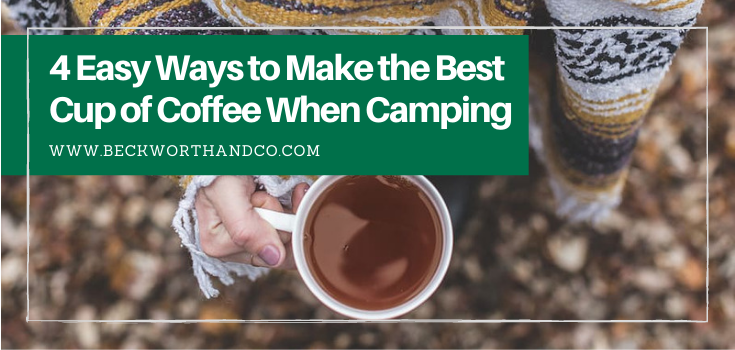 4 Easy Ways to Make the Best Cup of Coffee When Camping