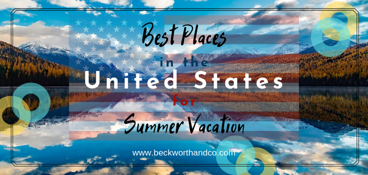 Best Places in the United States for Summer Vacation