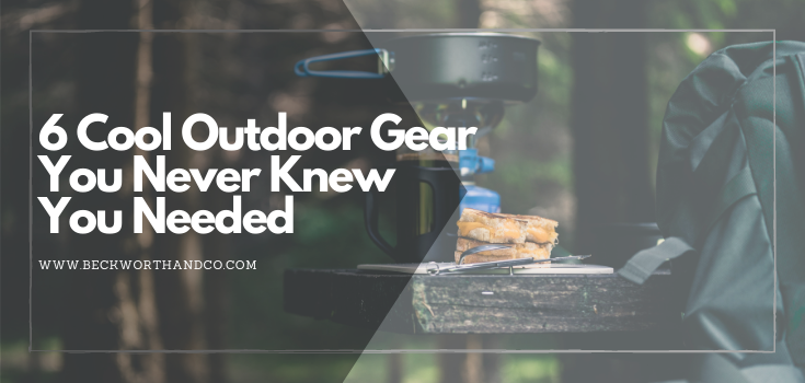 6 Cool Outdoor Gear You Never Knew You Needed