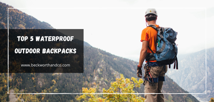 The Top 5 Waterproof Outdoor Backpacks for Spring Camping