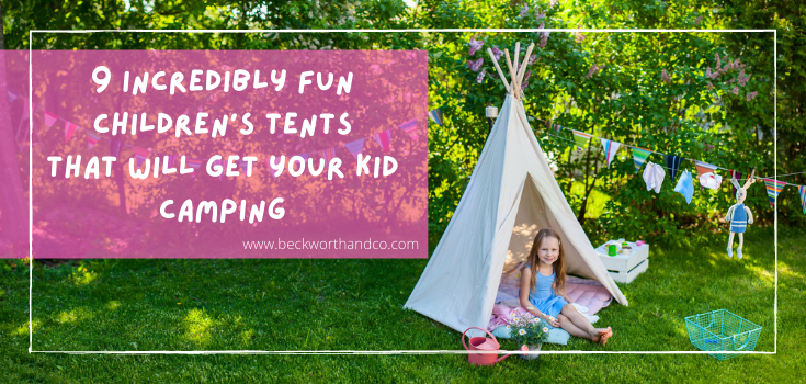 9 Incredibly Fun Children's Tents That Will Get Your Kid Camping