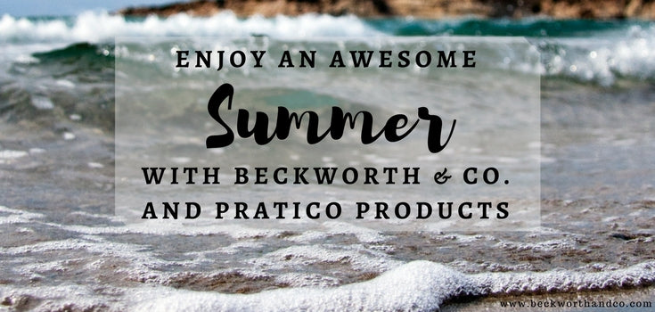Enjoy an Awesome Summer with Beckworth & Co. and Pratico Products