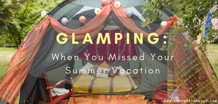 GLAMPING: When You Missed Your Summer Vacation
