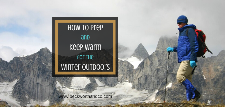 How To Prep and Keep Warm For The Winter Outdoors