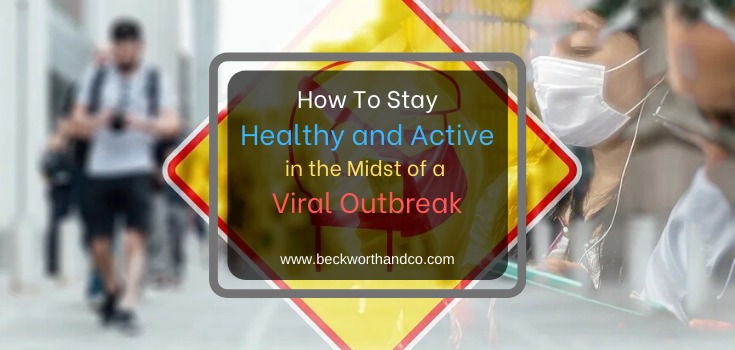 How To Stay Healthy and Active in the Midst of a Viral Outbreak