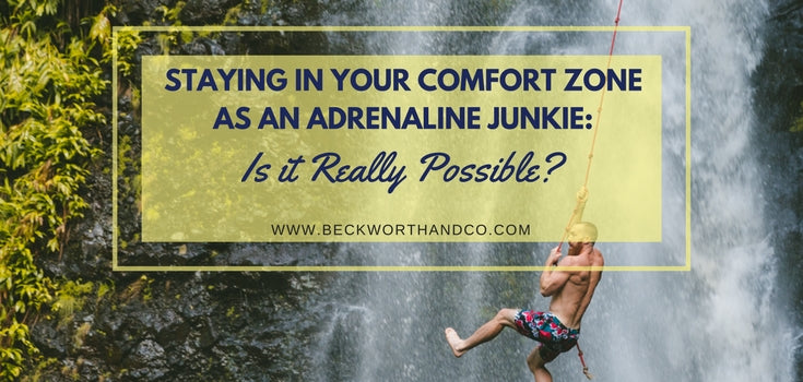 Staying in Your Comfort Zone as an Adrenaline Junkie: Is it Really Possible?