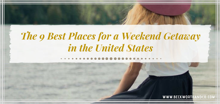 The 9 Best Places for a Weekend Getaway in the United States