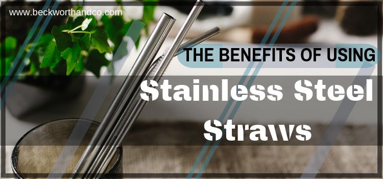 The Benefits of Using Stainless Steel Straws