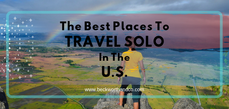 The Best Places to Travel Solo in the U.S.