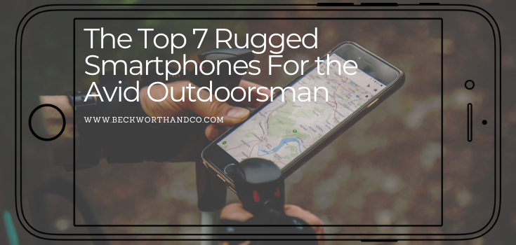The Top 7 Rugged Smartphones For the Avid Outdoorsman