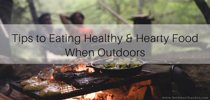 Tips to Eating Healthy & Hearty Food When Outdoors
