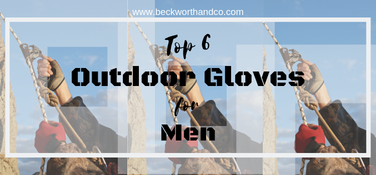 Top 6 Outdoor Gloves for Men