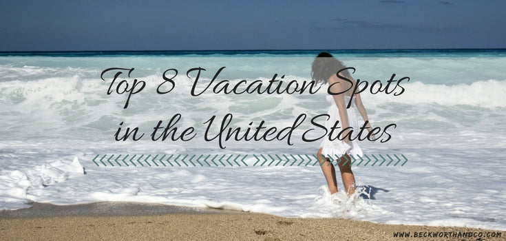 Top 8 Vacation Spots  in the United States