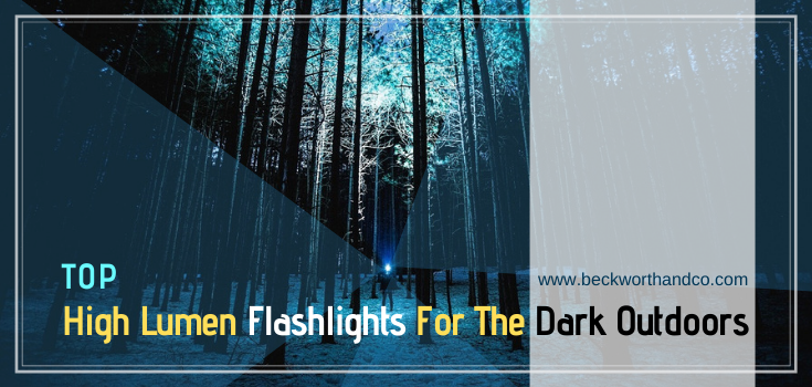 Top High Lumen Flashlights For The Dark Outdoors