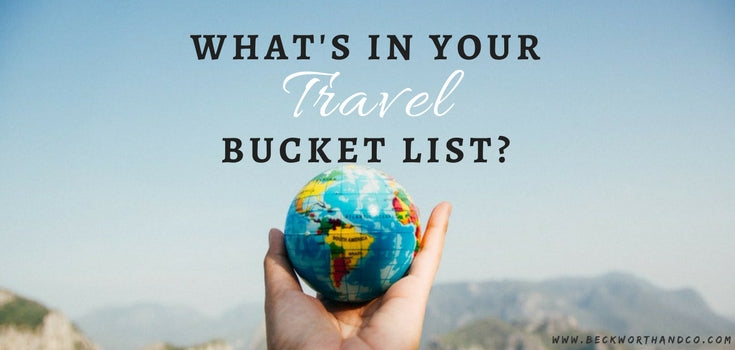 What's in Your Travel Bucket List?