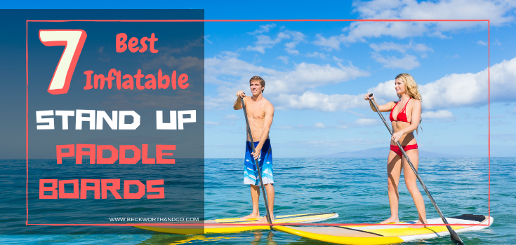 The 7 Best Inflatable SUP (Stand Up Paddle) Boards