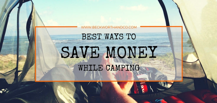The Best Ways to Save Some Dolla Dolla Bills While Camping