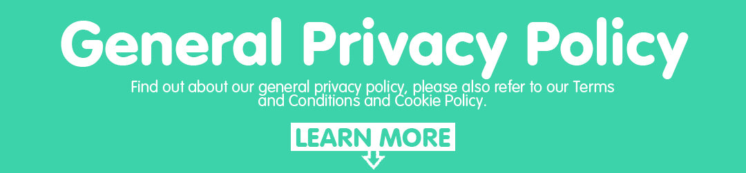 General Privacy Policy. Find out about our general privacy policy, please also refer to our Terms and Conditions and Cookie Policy. LEARN MORE BELOW