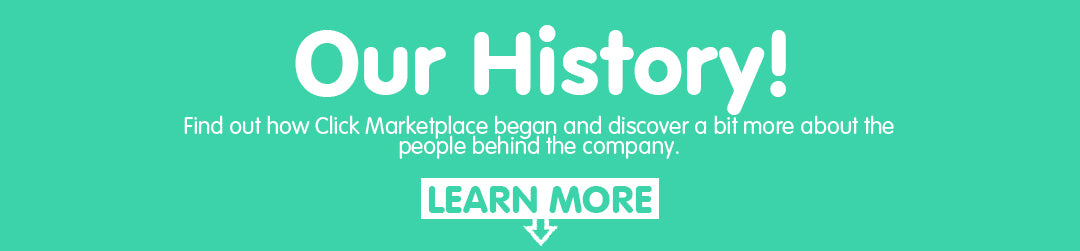 Our History! Find out how Click Marketplace began and discover a bit more about the people behind the company. LEARN MORE BELOW!
