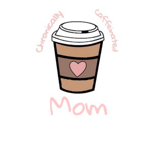 Chronically Caffeinated Mom