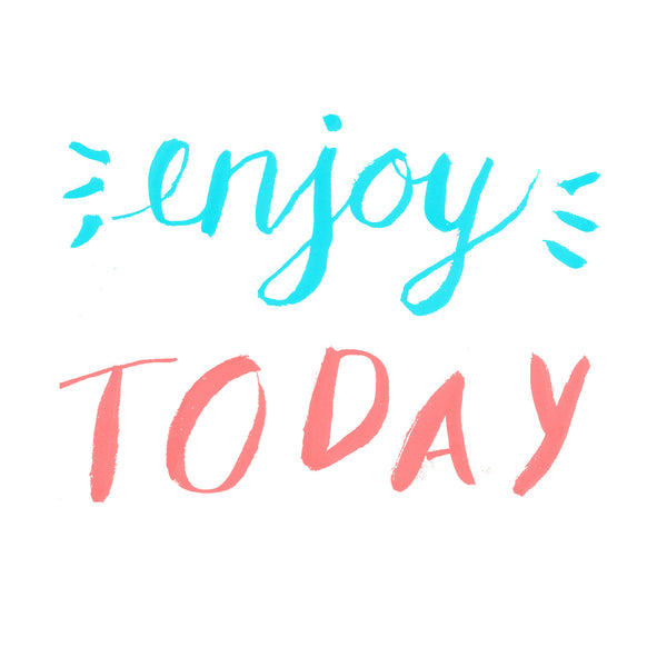 Enjoy Today Hand lettering Example | DivineNY.com
