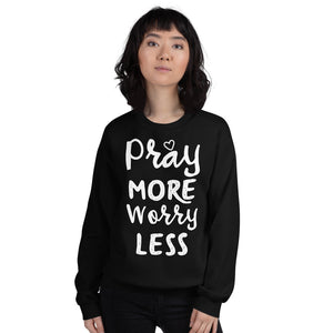 Pray More Worry Less Sweatshirt