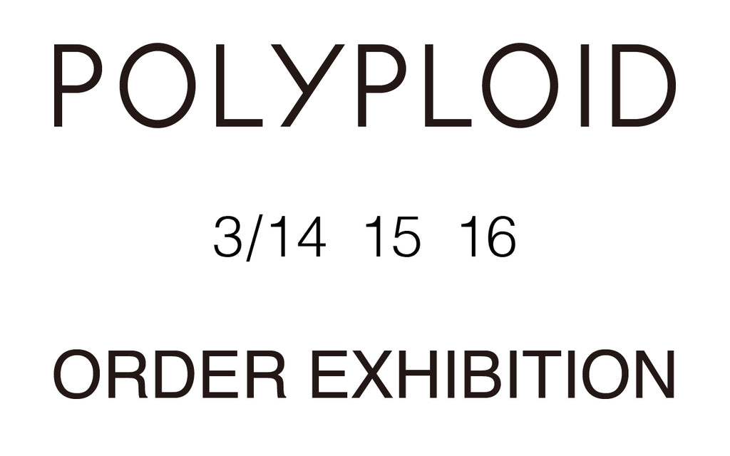 【POLYPLOID 20AW EXIHIBITION】3/14-16