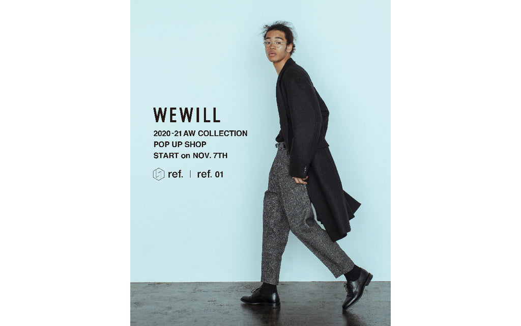 WEWILL 2020-21 AW COLLECTION POP UP SHOP / 2020.11.7〜