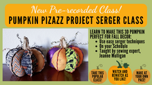 Load image into Gallery viewer, Pre-recorded Class: Pumpkin Pizazz Project Serger Class