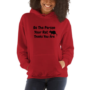 Be The Person Your Rat Thinks You Are - Hooded Sweatshirt