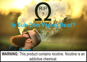 Is Sub Ohm Vaping Dead?
