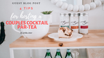 4 Tips to Hosting a Successful Couples Cocktail ParTEA!