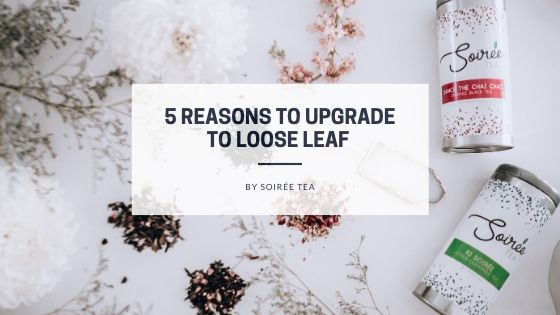 5 Reasons to Switch to Loose Leaf Tea