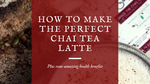 How to make the perfect Chai Tea Latte
