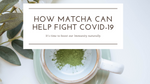 How Matcha Can Help Fight Covid-19