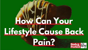 How Can Your Lifestyle Cause Back Pain?