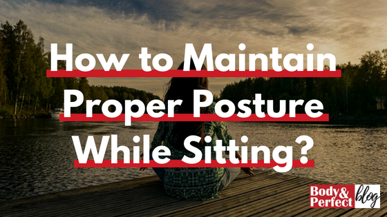 How to Maintain Proper Posture While Sitting?