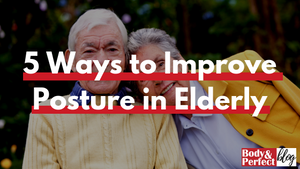5 Ways to Improve Posture in Elderly