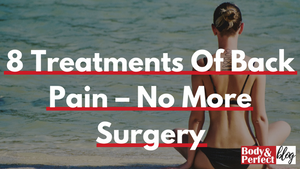 8 Treatments Of Back Pain – No More Surgery