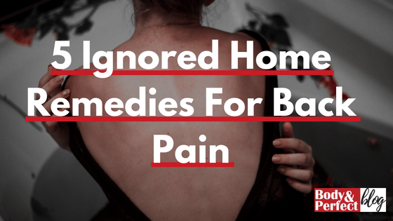 5 Ignored Home Remedies For Back Pain