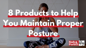 8 Products to Help You Maintain Proper Posture