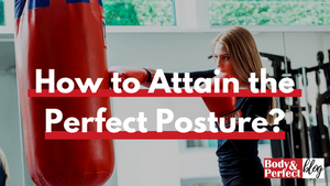 How to Attain the Perfect Posture?