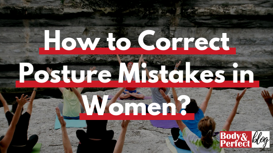 How to Correct Posture Mistakes in Women?