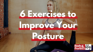 6 Exercises to Improve Your Posture