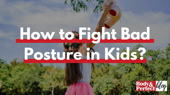 How to Fight Bad Posture in Kids?