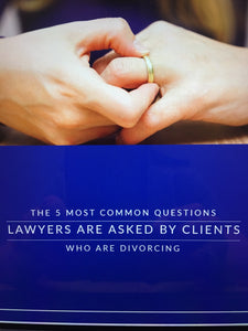 The 5 Most Common Questions Lawyers Are Asked By Clients Who Are Divorcing