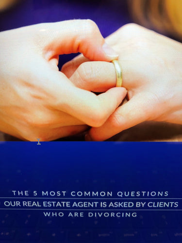 The 5 Most Common Questions Our Real Estate Agent Is Asked By Clients Who Are Divorcing