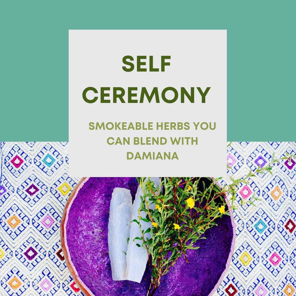 Award you with a self-ceremony: Smokeable herbs that you can blend with Damiana